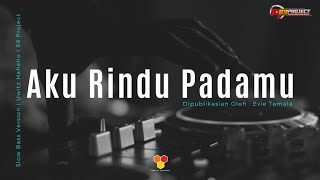 Download AKU RINDU PADAMU - EVIE TAMALA - 69 PROJECT - Uwitz Haheho