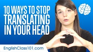 10 Ways to Stop Translating in Your Head