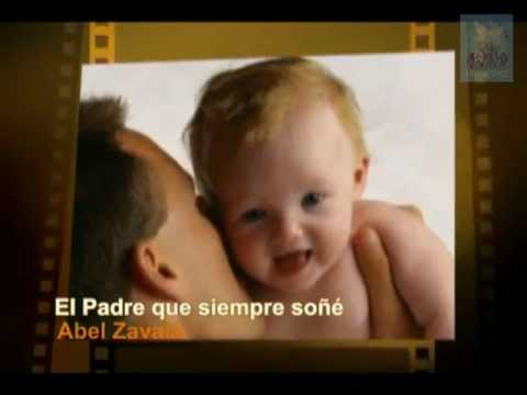 Abel Zavala - El Padre Que Siempre Soñé