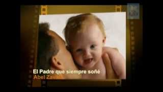 Abel Zavala - El padre que siempre soñé (Con letras)
