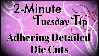 Simply Simple 2-MINUTE TUESDAY TIP - Adhering Detailed Die Cuts by Connie Stewart