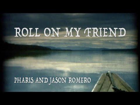 Roll On My Friend - Pharis And Jason Romero Music Video