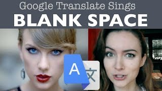 "Google Translate Sings: ""Blank Space"" by Taylor Swift (ft. Google Images)"