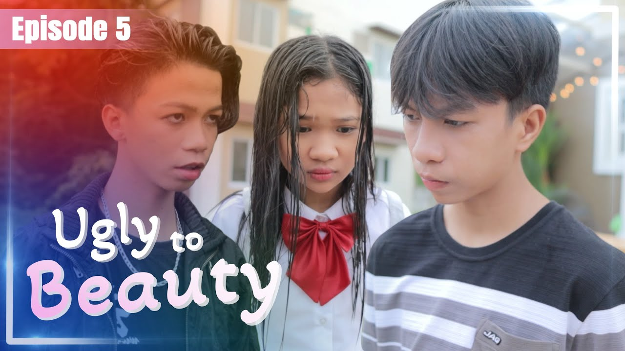 UGLY TO BEAUTY - EPISODE 5