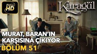 Karagül 51. Bölüm (Full HD Tek Parça)Murat Baranın Karşısına Çıkıyor