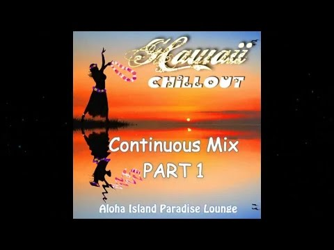 Hawaii Chillout - Aloha Island Paradise Lounge (Continuous Mix Part 1) ▶ Chill2Chill