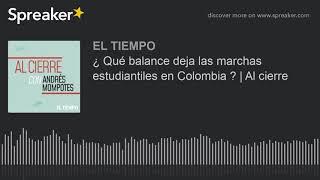 ¿ Qué balance deja las marchas estudiantiles en Colombia ? | Al cierre