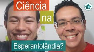 Ciência na Esperantolândia? #27 Conversa com Wendel Pontes | Esperanto do ZERO!