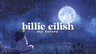 billie eilish - my future ( s l o w e d )