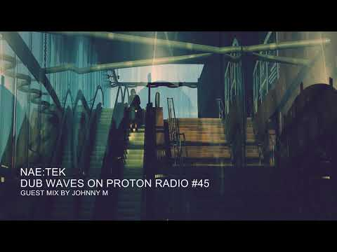 Nae:Tek - Dub Waves #45 On Proton Radio | Guest Mix By Johnny M | Dub Techno | 2020-01-23 | Part 02