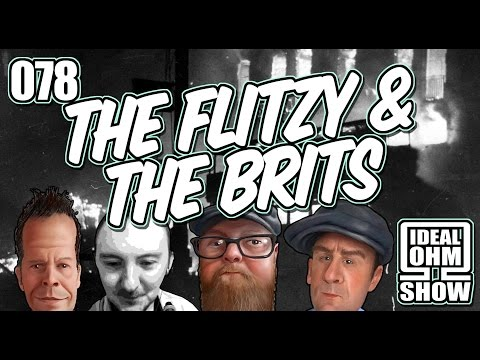 The Ideal Ohm Show - Episode 078: The Flitz & The Brits