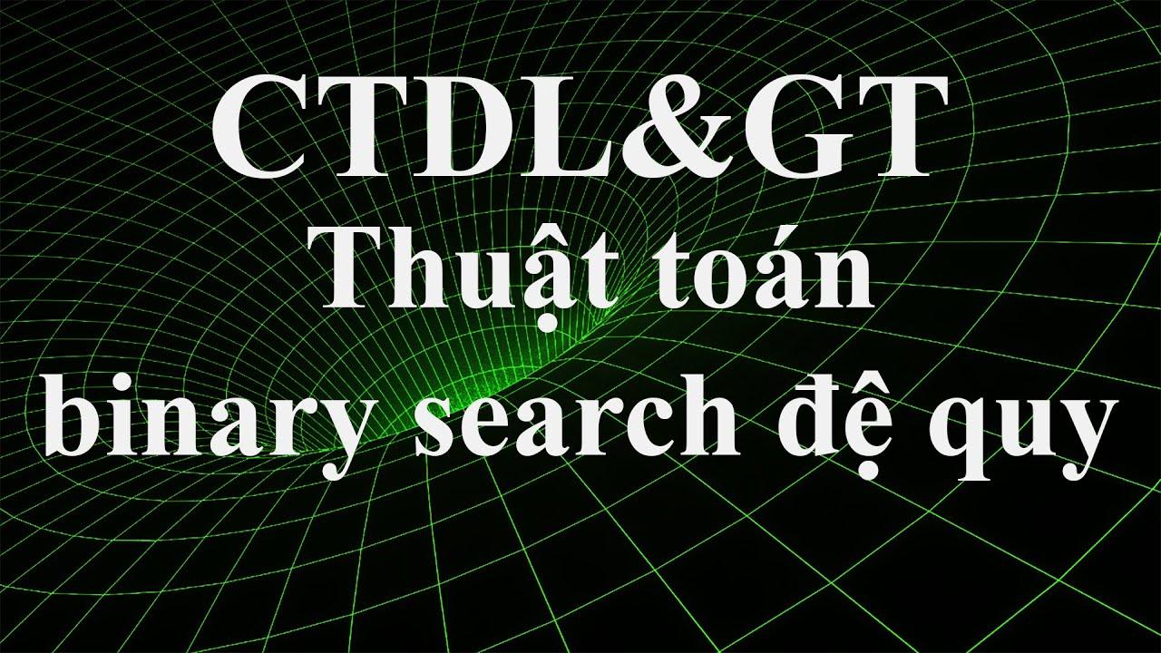 CTDL&GT: Thuật toán binary search sử dụng đệ quy