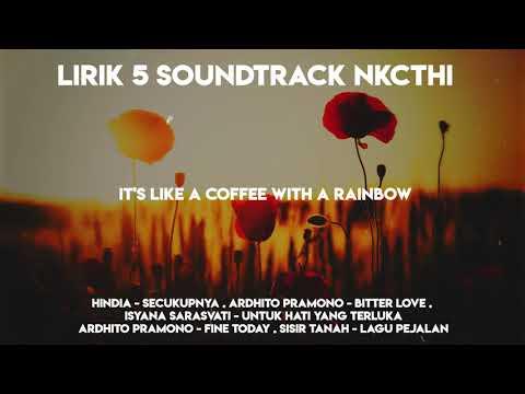 Full Lirik Lagu 5 Soundtrack  NKCTHI ( Nanti Kita Cerita Hari Ini)