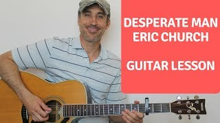 Desperate Man - Eric Church - Guitar Lesson | Tutorial