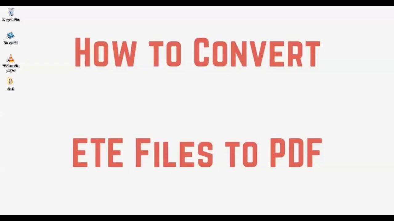 Convert ETE to PDF
