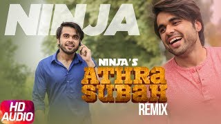 Athra Subah | Audio Remix | Ninja Feat. Himanshi Khurana | Latest Remix Song 2018 | Speed Records