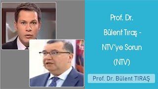 Prof. Dr Bülent Tıraş - NTV'ye Sorun (NTV)