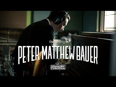 Peter Matthew Bauer - Pt. 2, Recording You Always Look for Someone Lost | Shaking Through
