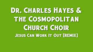 Dr. Charles G. Hayes & the Cosmopolitan Church Choir - Jesus Can Work It Out (Remix)