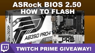 ASRock AB350 B350 Pro4 BIOS Updates and How To + Twitch Prime Giveaway!