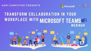 Transform collaboration in your workplace with Microsoft Teams | ADM Computing Webinar