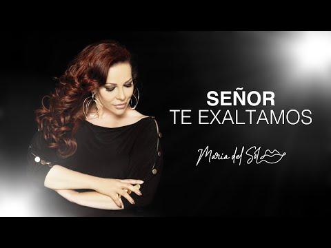 Señor Te Exaltamos | María Del Sol