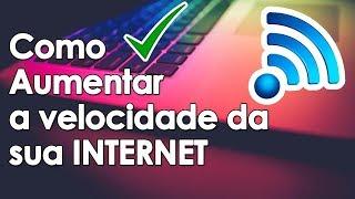 COMO AUMENTAR A VELOCIDADE DA INTERNET EM 100%