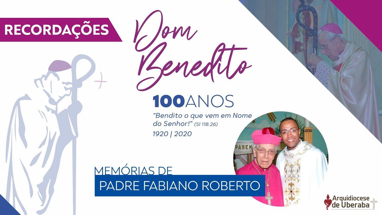 Recordações | Centenário Dom Benedito | Padre Fabiano Roberto
