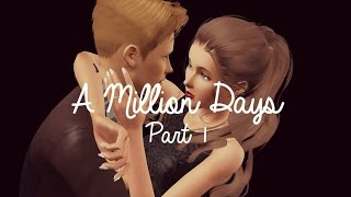 (Sims 3 Mini Series)- A Million Days Part 1