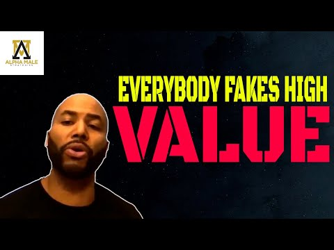 Everybody fakes high value