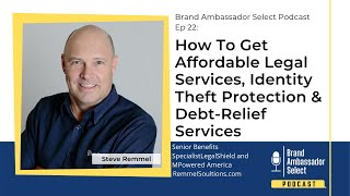 Podcast Ep 22 How To Get Affordable Legal Services, Identity Theft Protection & Debt-Relief Services