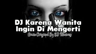 Download DJ Karena Wanita Ingin Di Mengerti - Ada Band • Remix Slow Terbaru 2020 • Full Bass ! [ DJ Minions ]