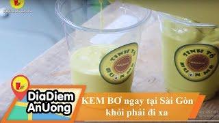 Thưởng thức KEM BƠ ngay tại Sài Gòn khỏi phải đi xa | Địa điểm ăn uống