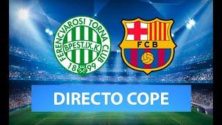 (SOLO AUDIO) Directo del Ferencvarros 0-3 Barcelona y Sevilla 0-4 Chelsea en Tiempo de Juego COPE