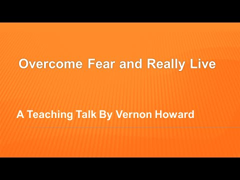 Vernon Howard Speaks: Overcome Fear and Really Live