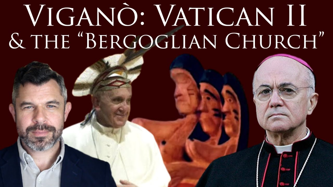"Viganò: Vatican II & the ""Bergoglian Church"" of Francis"