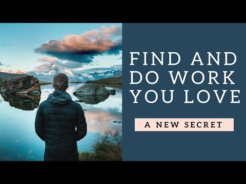 """HOW TO FIND AND DO WORK YOU LOVE   STOP TRYING TO """"FIND YOUR PASSION"""""""