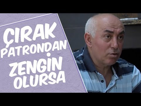 Mustafa Karadeniz -ÇIRAK PATRONDAN ZENGİN OLURSA