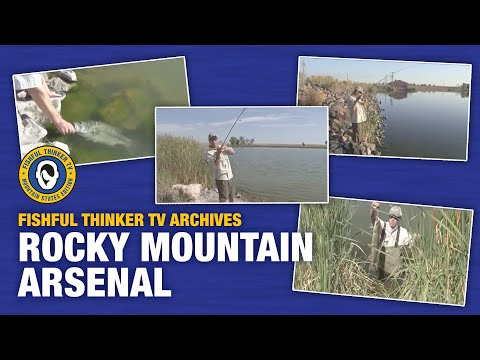 Fishful Thinker TV Archives; Rocky Mountain Arsenal