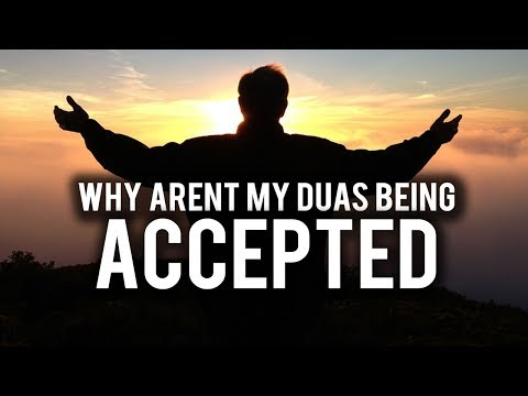 WHY AREN'T MY DUAS BEING ACCEPTED?