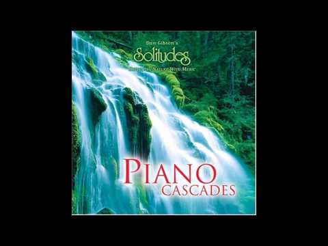 Dan Gibson's Solitudes: Piano Cascades (Full Album)