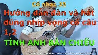 Tình Anh Bán Chiếu -  (Hướng dẫn đàn và hát đúng nhịp vọng cổ câu 1,2) - Cổ nhạc 35