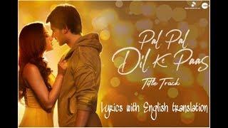 PAL PAL DIL KE PAAS FULL SONG LYRICS WITH ENGLISH TRANSLATION