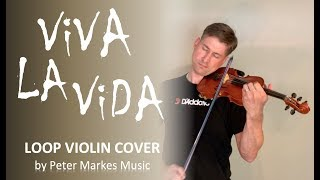 VIVA LA VIDA by COLDPLAY  |  Loop Violin Cover by Peter Markes