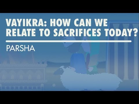 Parshat Vayikra: How Can We Relate To Sacrifices Today?