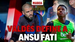 'Víctor Valdés describe a Ansu Fati: