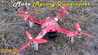 How to make Racing Quadcopter at home | 100% fly