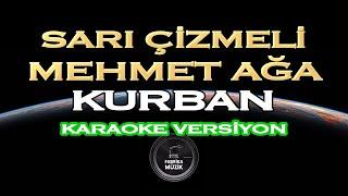 Kurban - Sarı Çizmeli Mehmet Ağa Karaoke
