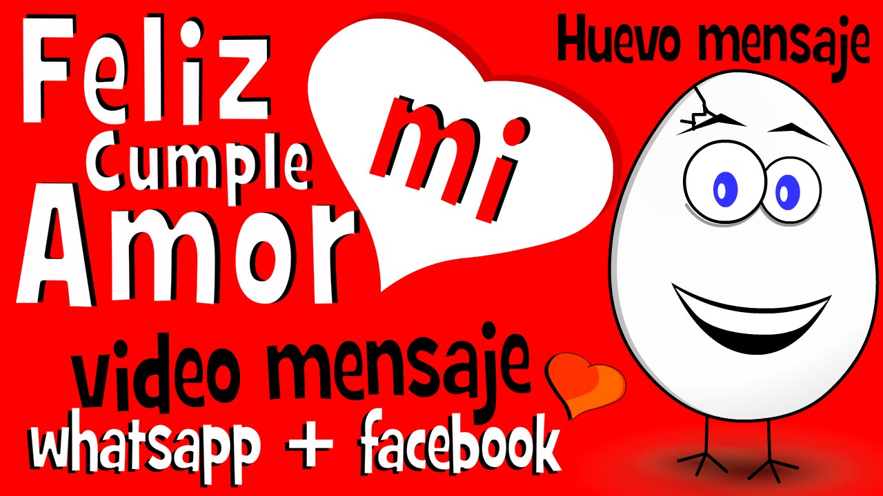 Feliz Cumple Mi Amor Videos Para Cumpleanos En Whatsapp Facebook