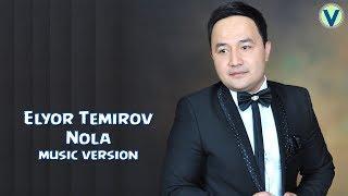 Скачать Elyor Temirov Nola Элёр Темиров Нола Music Version 2017